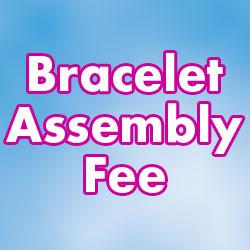 Bracelet Assembly Fee